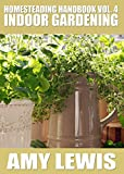 Homesteading Handbook vol. 4: Indoor Gardening (Homesteading Handbooks)