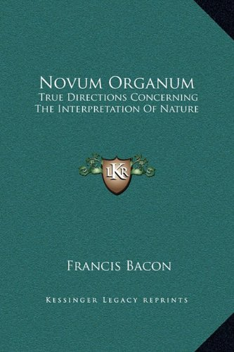 Novum Organum: True Directions Concerning the Interpretation of Nature