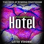 Heartbreak Hotel: True Tales of Breakup Experiences Hörbuch von Leroy Vincent Gesprochen von: Dan Carroll