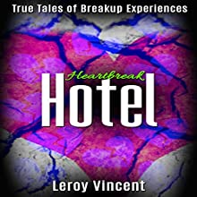 Heartbreak Hotel: True Tales of Breakup Experiences Audiobook by Leroy Vincent Narrated by Dan Carroll