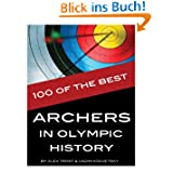 100 of the Best Archers in Olympic History