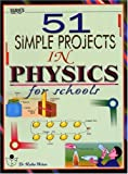 51 Simples Projects in Physics for Schools