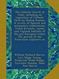 img - for The Catholic church in Utah, including an exposition of Catholic faith by Bishop Scanlan. A review of Spanish and missionary explorations. Tribal ... The journal of the Franciscan explorers an book / textbook / text book
