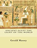Ancient Egypt The Light of the World: Vol  1 and 2