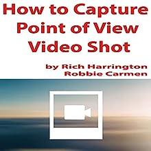 How to Capture Point of View Video Shot   Livre audio Auteur(s) : Rich Harrington, Robbie Carmen Narrateur(s) : Rich Harrington, Robbie Carmen