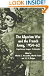 The Algerian War and the French Army,...