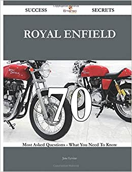 Royal Enfield 70 Success Secrets - 70 Most Asked Questions On Royal Enfield - What You Need To Know