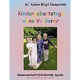 """Kindergeburtstage ohne Verlierer: Gemeinschaftsf�rdernde Spielevon """"Ayleen B Hadenfeldt"""""""