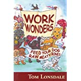 Work Wonders: Feed Your Dog Raw Meaty Bonesby Tom Lonsdale