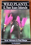img - for Wild plants of the San Juan Islands book / textbook / text book