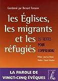 echange, troc Bernard Fontaine - Les Eglises, les Migrants et les Réfugiés : 35 textes pour comprendre