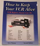 How to Keep Your VCR Alive: VCR Repairs Anyone Can Do
