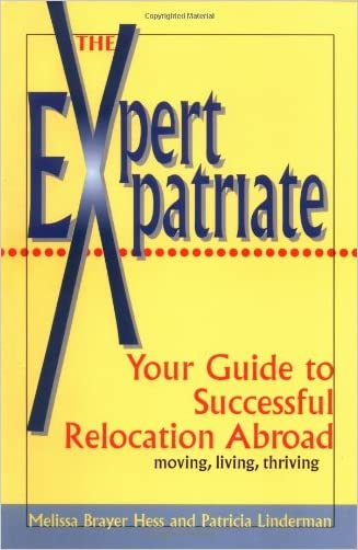 Expert Expatriate: Your Guide to Successful Relocation Abroad--Moving, Living, Thriving