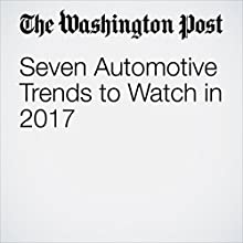 Seven Automotive Trends to Watch in 2017 Other by Steven Overly Narrated by Sam Scholl