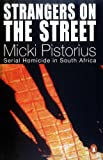 img - for Strangers on the Street: Serial Homicide in South Africa by Pistorius Micki (2005-05-16) Paperback book / textbook / text book