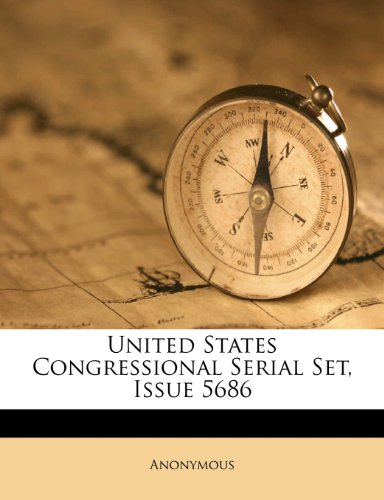 United States Congressional Serial Set, Issue 5686