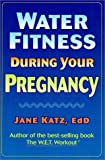 Water Fitness During Your Pregnancy (0873224957) by Jane Katz