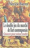 echange, troc Patrick-F. Barrer - Le Double Jeu du marché de l'art contemporain