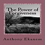The Power of Forgiveness | Anthony Ekanem