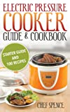img - for Electric Pressure Cooker Guide and Cookbook: Starter Guide over 100 Delicious Recipes book / textbook / text book