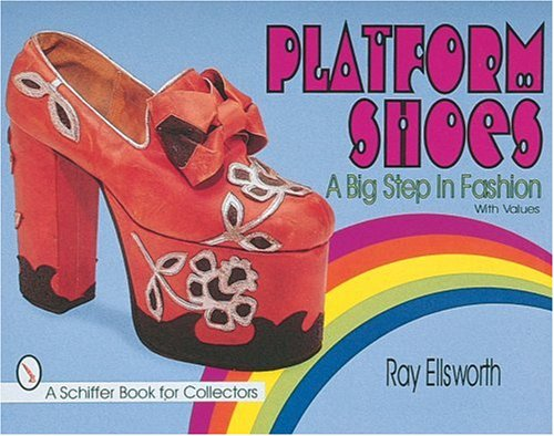 Platform Shoes: A Big Step in Fashion (A Schiffer Book for Collectors)