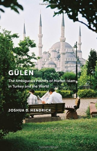 Gülen: The Ambiguous Politics of Market Islam in Turkey and the World