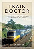Train Doctor: Trouble Shooting with Diesel and Electric Traction