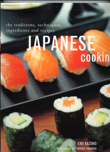Japanese Cooking, the Traditions, Techniques, Ingredients and Recipes by Emi Kazuko