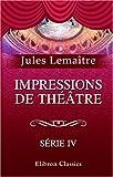 echange, troc Jules Lemaître - Impressions de théâtre: Série 4