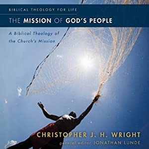 The Mission of God's People: A Biblical Theology of the Church's Mission | [Christopher J. H. Wright]