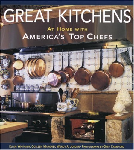 Great Kitchens: At Home With America's Top Chefs: Ellen Whitaker, Colleen Mahoney, Wendy Adler Jordan: Amazon.com: Books