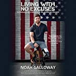 Living with No Excuses: The Remarkable Rebirth of an American Soldier | Noah Galloway