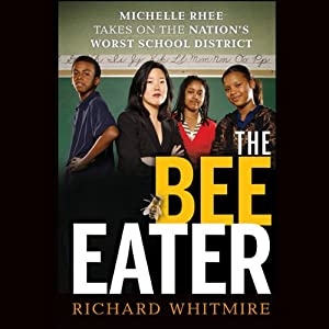 The Bee Eater: Michelle Rhee Takes On the Nation's Worst School District | [Richard Whitmire]