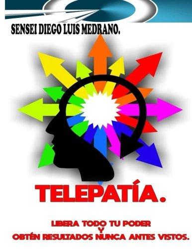 Telepatia.: Libera todo tu poder y obten resultados nunca antes vistos. (Spanish Edition) (Tapa Blanda)