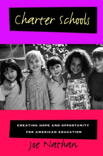 Charter Schools: Creating Hope and Opportunity for American Education (Jossey-Bass Education Series) Joe Nathan