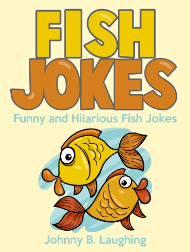 Johnny B. Laughing - Funny Fish Jokes (Funny and Hilarious Fish Joke Book for Kids): Funny and Hilarious Fish Jokes Online (Funny and Hilarious Joke Books for Children)