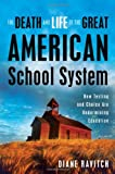 Diane Ravitch'sThe Death and Life of the Great American School System: How Testing and Choice Are Undermining Education [Hardcover](2010) (0465014917) by Ravitch, D.,  (Author)