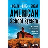 The Death and Life of the Great American School System: How Testing and Choice Are Undermining Education ~ Diane Ravitch
