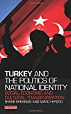 Turkey and the Politics of National Identity: Social, Economic and Cultural Transformation (Library of Modern Turkey)