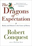 The Dragons of Expectation: Reality and Delusion in the Course of History (0715635972) by ROBERT CONQUEST