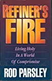 Refiner's fire: Living in a world of compromise (0892749032) by Parsley, Rod