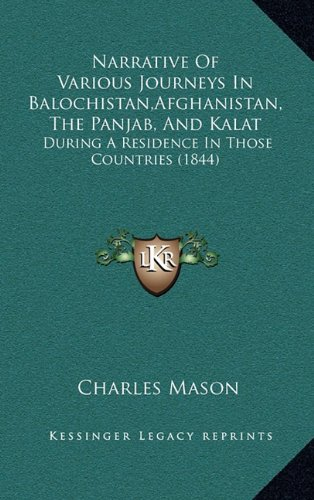 Narrative of Various Journeys in Balochistan, Afghanistan, the Panjab, and Kalat: During a Residence in Those Countries (1844)