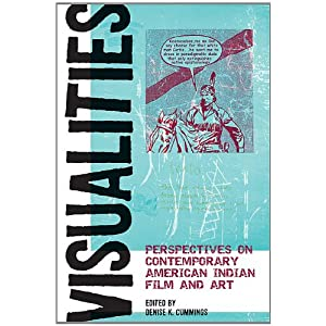 Visualities : perspectives on contemporary American Indian film and art