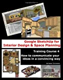 img - for Google SketchUp for Interior Design and Space Planning: Training Course 4. How to communicate your ideas in a convincing way book / textbook / text book