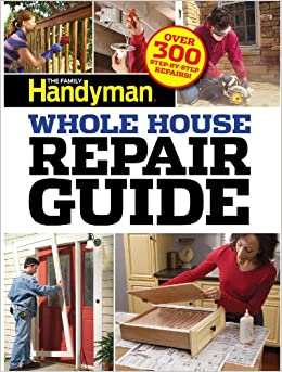 Family Handyman Whole House Repair Guide Over 300 Step By