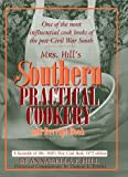 Mrs. Hill's Southern Practical Cookery and Receipt Book: A facsimile of Mrs. Hill's New Cook Book, 1872 edition