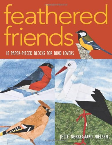 Feathered Friends: 18 Paper-Pieced Blocks for Bird Lovers