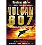 [ VULCAN 607 BY WHITE, ROWLAND](AUTHOR)HARDBACK Rowland White