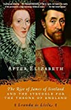 img - for After Elizabeth: The Rise of James of Scotland and the Struggle for the Throne of England by de Lisle, Leanda (2007) Paperback book / textbook / text book