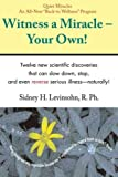 img - for Witness a Miracle - Your Own: The Fastest Way to Turn Your Life and Health Around by Sidney H. Levinsohn, R. Ph. (September 15, 2007) Paperback book / textbook / text book